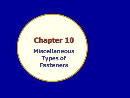 Chapter 10 Miscellaneous Types of Fasteners. Many different locking devices are used to prevent nuts from working loose. A screw thread holds securely.