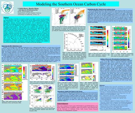 Modeling the Southern Ocean Carbon Cycle Abstract We are pursuing several lines of research to improve our ability to model ecosystem dynamics and biogeochemical.