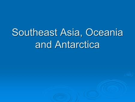 Southeast Asia, Oceania and Antarctica. Archipelagoes  Set of closely grouped islands.