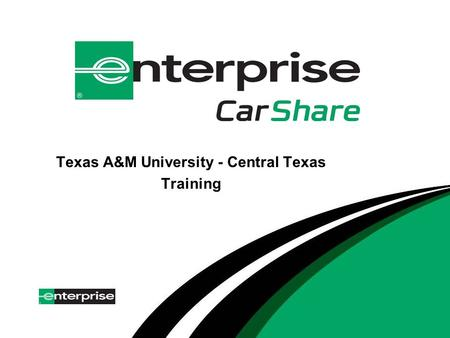 Texas A&M University - Central Texas Training. Who is Enterprise CarShare? Car sharing by Enterprise Holdings Inc. started July 2007 65+ University Programs.