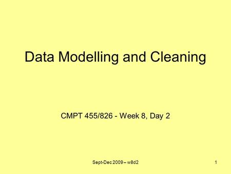 Data Modelling and Cleaning CMPT 455/826 - Week 8, Day 2 Sept-Dec 2009 – w8d21.