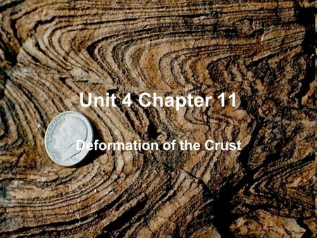 Unit 4 Chapter 11 Deformation of the Crust. Section 1 Deformation of the crust Mountain ranges are a visible reminder that the Earth is constantly changing.
