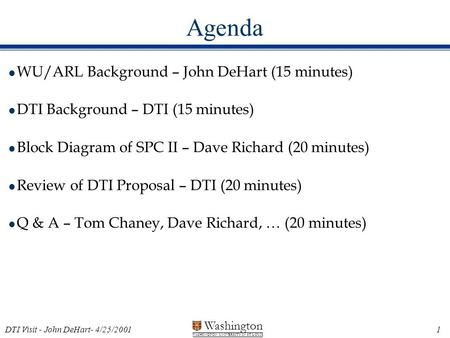 Washington WASHINGTON UNIVERSITY IN ST LOUIS 1 DTI Visit - John DeHart- 4/25/2001 Agenda l WU/ARL Background – John DeHart (15 minutes) l DTI Background.
