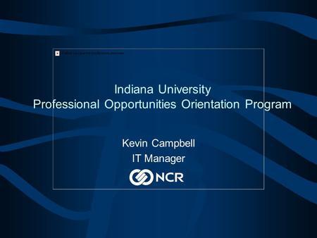 Indiana University Professional Opportunities Orientation Program Kevin Campbell IT Manager.