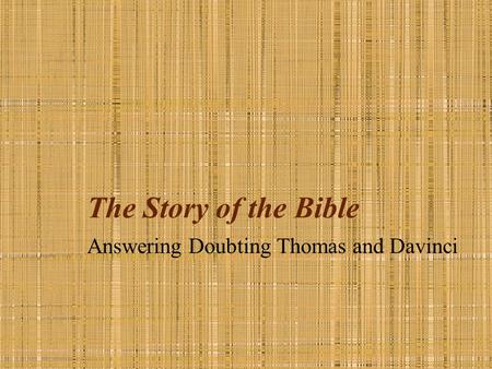 The Story of the Bible Answering Doubting Thomas and Davinci.