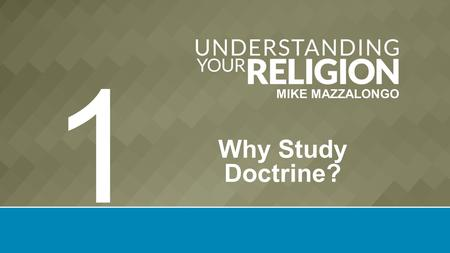 MIKE MAZZALONGO Why Study Doctrine? 1. Major Christian Doctrine We sometimes deal more with the results of the doctrine than the actual doctrine itself.