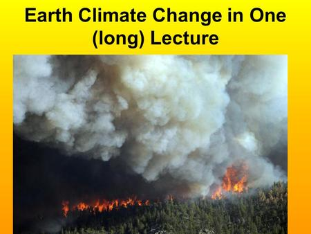 Earth Climate Change in One (long) Lecture. First Basics: CO2 and Water Vapor both absorb large amounts <strong>of</strong> the infrared spectrum at which the Earth is.