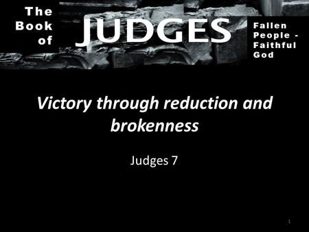 The Book of Fallen People - Faithful God Victory through reduction and brokenness Judges 7 1.