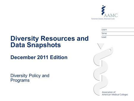 Diversity Resources and Data Snapshots December 2011 Edition Diversity Policy and Programs.