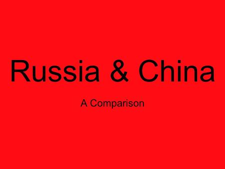 Russia & China A Comparison. Similarities: Both are C/PC (communist/post- communist) countries. Both have huge bureaucracies that have hindered reform.