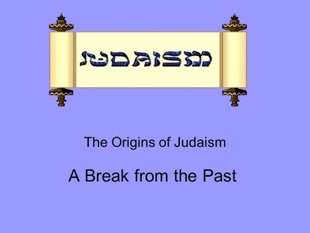 A Break from the Past The Origins of Judaism. Quick Write What are some of the benefits of worshipping many gods? What are some of the drawbacks?