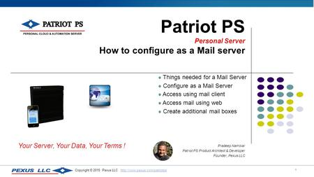 1 Copyright © 2015 Pexus LLC  Patriot PS Personal Server How to configure as a Mail server.