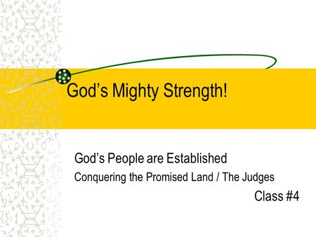 God's Mighty Strength! God's People are Established Conquering the Promised Land / The Judges Class #4.