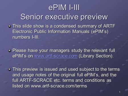 EPIM I-III Senior executive preview This slide show is a condensed summary of ARTF Electronic Public Information Manuals (ePIM's) numbers I-III. Please.