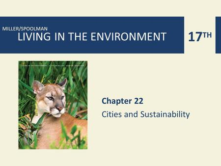 17 TH MILLER/SPOOLMAN LIVING IN THE ENVIRONMENT Chapter 22 Cities and Sustainability.