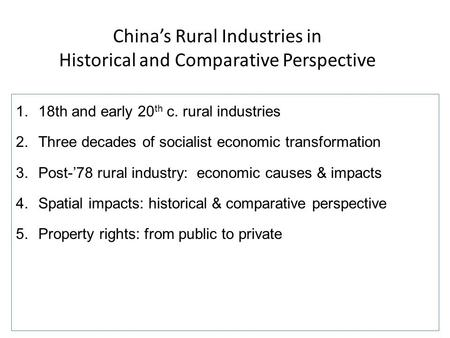 China's Rural Industries in Historical and Comparative Perspective 1.18th and early 20 th c. rural industries 2.Three decades of socialist economic transformation.
