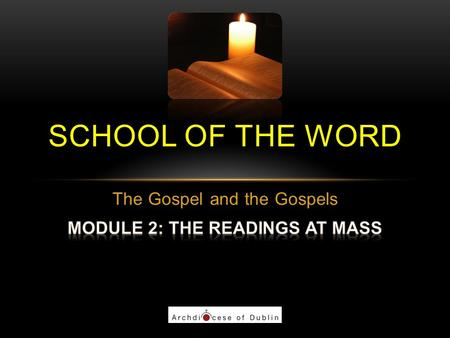 SCHOOL OF THE WORD. WELCOME The School of the Word Initiative of Dublin diocese Adult faith formation Return to the person and message of Jesus By means.