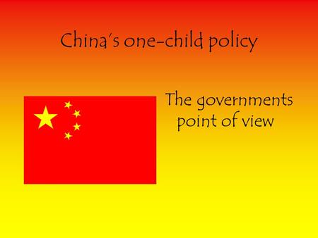 China's one-child policy The governments point of view.