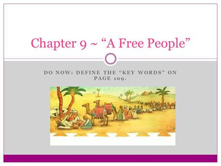 "DO NOW: DEFINE THE ""KEY WORDS"" ON PAGE 109. Chapter 9 ~ ""A Free People"""