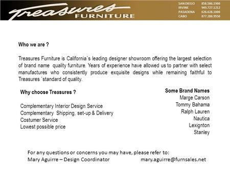 SAN DIEGO 858.586.1900 IRVINE949.727.1212 PASADENA626.628.1000 CABO877.280.9550 Who we are ? Treasures Furniture is California´s leading designer showroom.
