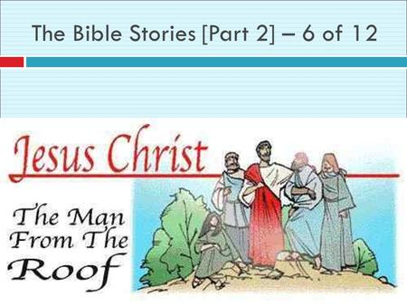 The Bible Stories [Part 2] – 6 of 12. One day Jesus was teaching many people in His home. It was so crowded, no one else could even get in the door!