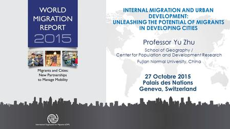 27 Octobre 2015 Palais des Nations Geneva, Switzerland INTERNAL MIGRATION AND URBAN DEVELOPMENT: UNLEASHING THE POTENTIAL OF MIGRANTS IN DEVELOPING CITIES.