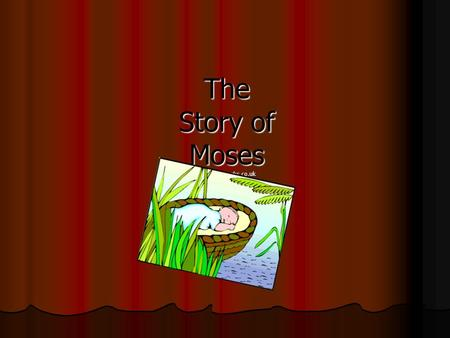 The Story of Moses www.topmarks.co.uk. Hidden in a Basket Moses in his basket Moses in his basket When Moses was born the Hebrews were slaves in Egypt.