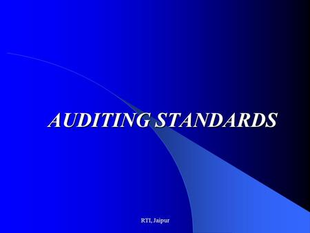 RTI, Jaipur AUDITING STANDARDS. RTI, Jaipur Introduction Audit Mandate - CAG's (DPC) Act 1971 prescribes functions, duties and powers of SAI Audit Mandate.