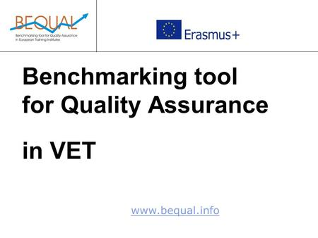 Www.bequal.info Benchmarking tool for Quality Assurance in VET.