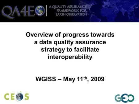 Overview of progress towards a data quality assurance strategy to facilitate interoperability WGISS – May 11 th, 2009.