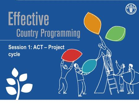 Session 1: ACT – Project cycle. Act Delivering through projects.