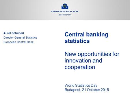 ECB-UNRESTRICTED World Statistics Day Budapest, 21 October 2015