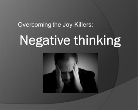 Overcoming the Joy-Killers:. Finally, my friends, keep your minds on whatever is true, pure, right, holy, friendly, and proper. Don't ever stop thinking.