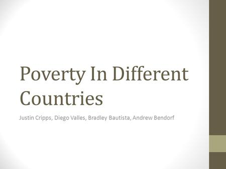 Poverty In Different Countries Justin Cripps, Diego Valles, Bradley Bautista, Andrew Bendorf.