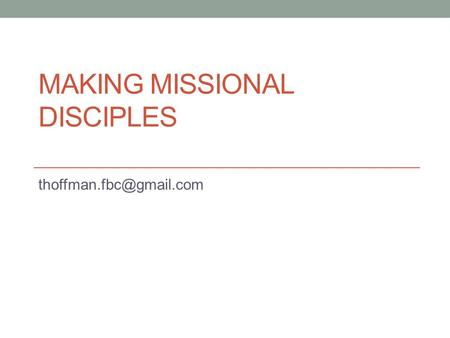 MAKING MISSIONAL DISCIPLES