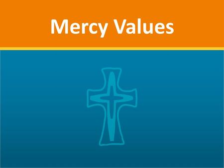 "Mercy Values. Aroha COMPASSION ""Were not our hearts burning within us while he was talking to us on the road"" Luke 24:32 ""The tender mercy of God has."