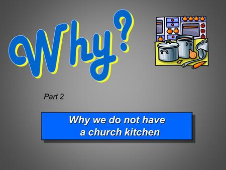 Why we do not have a church kitchen a church kitchen Why we do not have a church kitchen a church kitchen Part 2.