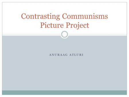 ANURAAG ATLURI Contrasting Communisms Picture Project.