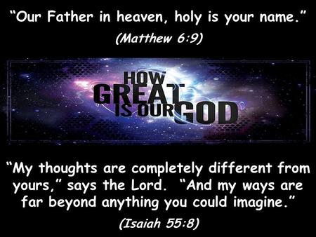 """Our Father in heaven, holy is your name."""