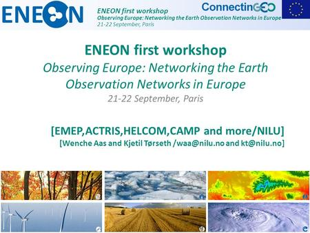 ENEON first workshop Observing Europe: Networking the Earth Observation Networks in Europe 21-22 September, Paris [EMEP,ACTRIS,HELCOM,CAMP and more/NILU]