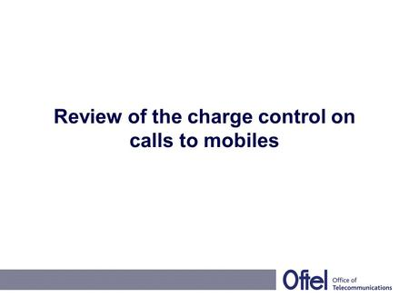 Review of the charge control on calls to mobiles.