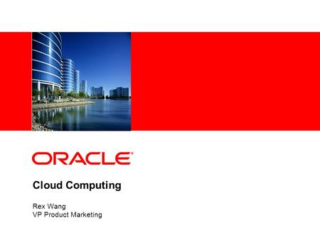 <strong>Cloud</strong> <strong>Computing</strong> Rex Wang VP Product Marketing. © 2009 Oracle – Proprietary and Confidential2 The following is intended to outline our general product.
