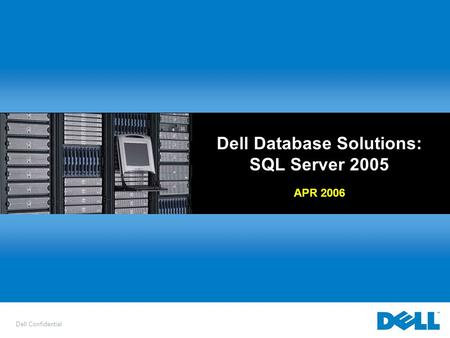 Dell Confidential Dell Database Solutions: SQL Server 2005 APR 2006.