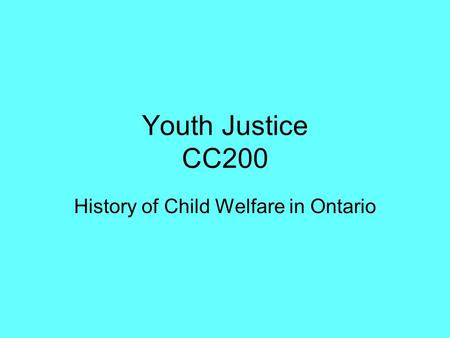 Youth Justice CC200 History of Child Welfare in Ontario.