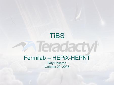 TiBS Fermilab – HEPiX-HEPNT Ray Pasetes October 22, 2003.