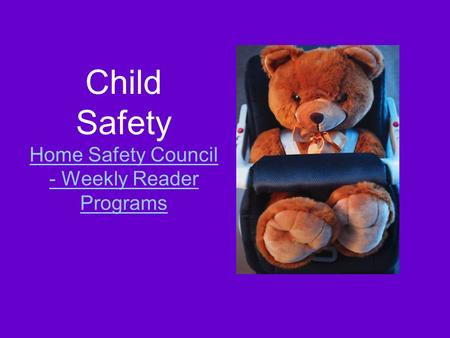 Child Safety Home Safety Council - Weekly Reader Programs Home Safety Council - Weekly Reader Programs.
