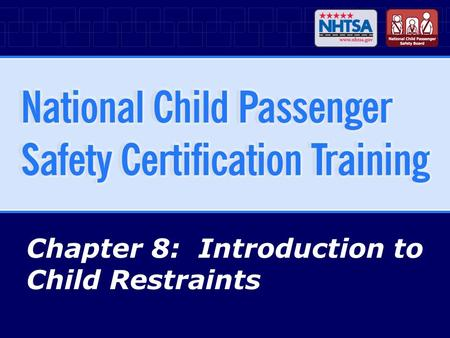 Chapter 8: Introduction to Child Restraints. 8-2National CPS Certification Training - April 2007 (R1010) Chapter Objectives List the types of child restraints.