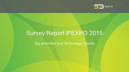 Survey Report IPEXPO 2015 Top priorities and Technology Trends.