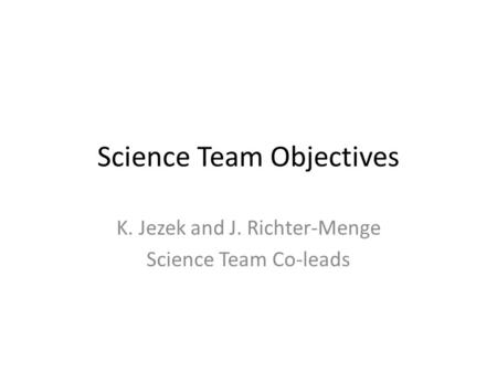 Science Team Objectives K. Jezek and J. Richter-Menge Science Team Co-leads.