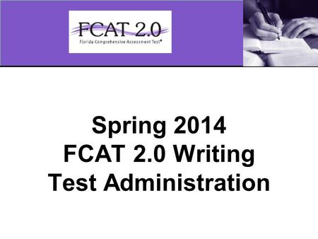 Spring 2014 FCAT 2.0 Writing Test Administration.